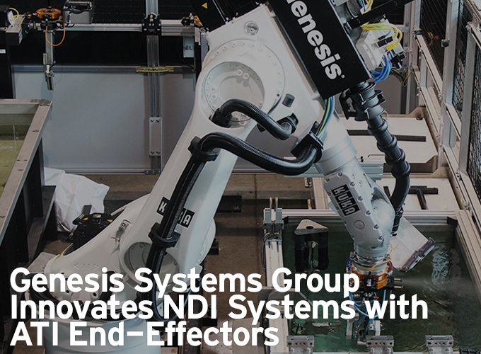 Genesis Systems Group Innovates NDI Systems with ATI End-Effectors