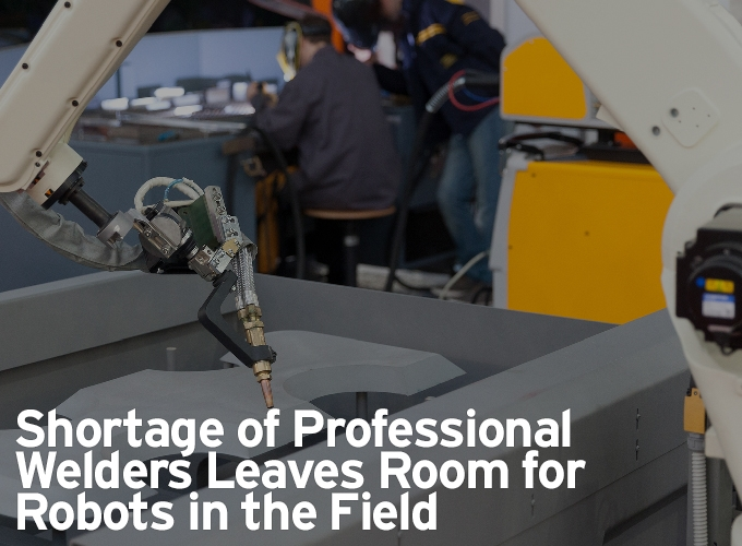 Shortage of Professional Welders Leaves Room for Robots in the Field