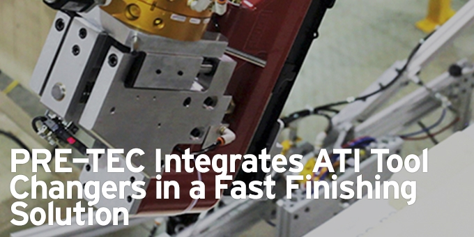 PRE-TEC Integrates ATI Tool Changers in a Fast Finishing Solution