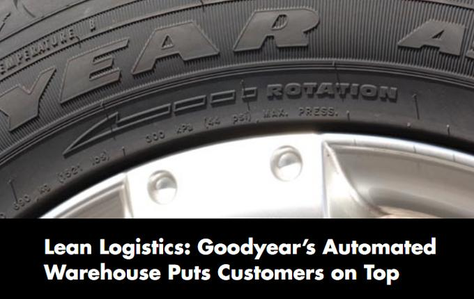 Lean Logistics: Goodyear's Automated Warehouse Puts Customers on Top