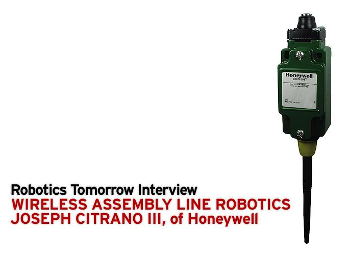 Interview – Wireless Assembly Line Robotics -  Joseph Citrano III,  of Honeywell