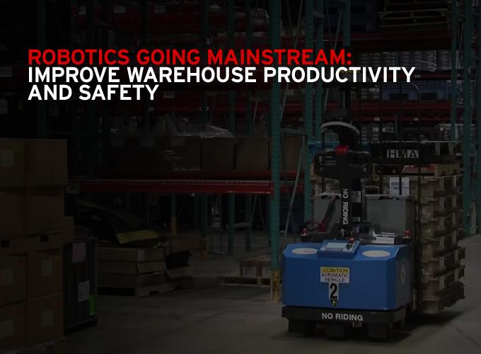 Robotics going Mainstream: Improve Warehouse Productivity and Safety