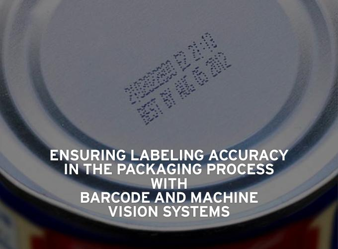 Ensuring Labeling Accuracy in the Packaging Process with  Barcode and Machine Vision Systems
