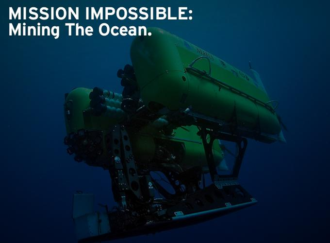 Mission Impossible: Mining The Ocean