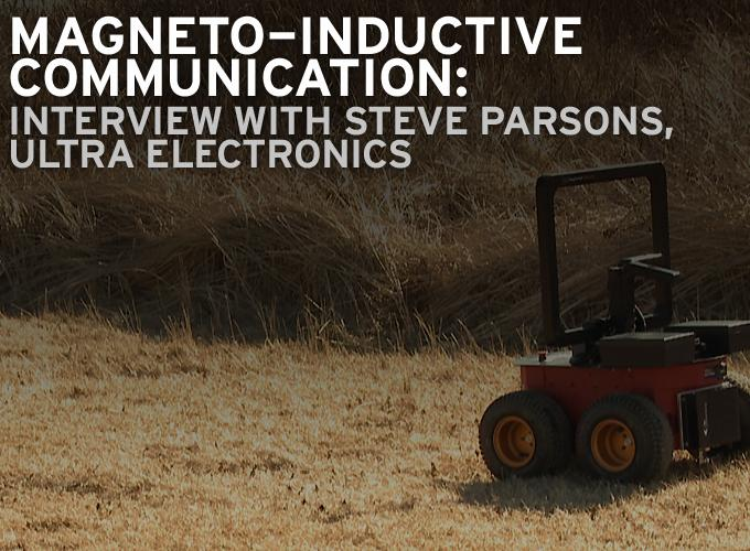 Magneto-Inductive Communication: Interview with Steve Parsons, Ultra Electronics