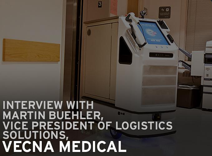 Interview With Martin Buehler, Vice President of Logistics Solutions, Vecna Medical