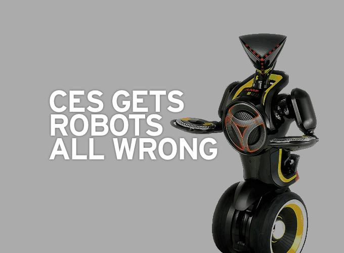 CES Gets Robots All Wrong
