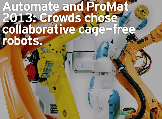 Automate and ProMat 2013: Crowds chose collaborative cage-free robots