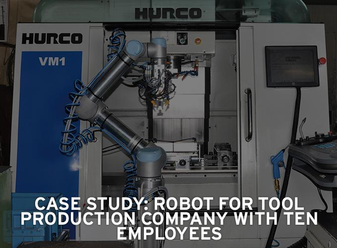 Case Study: Robot for tool production company with 10 employees
