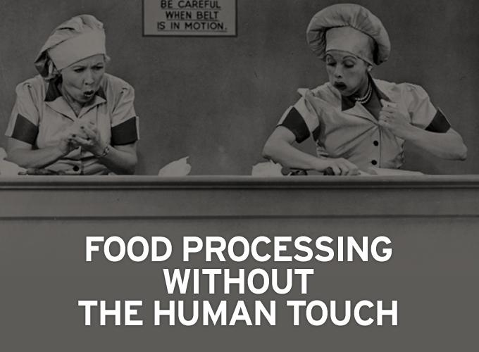 Food Processing Without The Human Touch