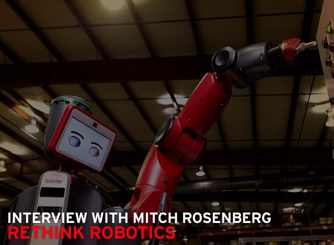 Interview with Mitch Rosenberg, Rethink Robotics