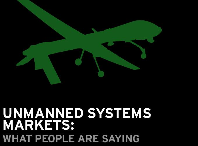 Unmanned Systems Markets: What People Are Saying