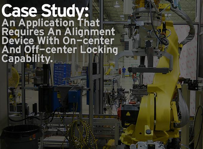 Case Study: Alignment Device With On-center And Off-center Locking