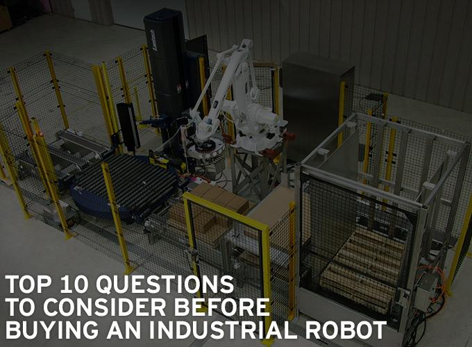 Top 10 Questions to Consider Before Buying an Industrial Robot