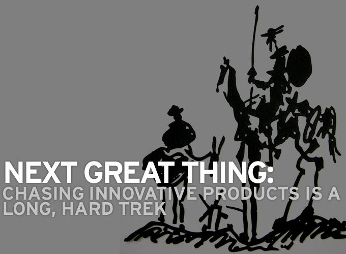 Next Great Thing: Chasing Innovative Products is a Long, Hard Trek