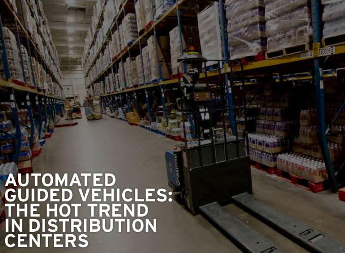 Automated Guided Vehicles: The Hot Trend in Distribution Centers
