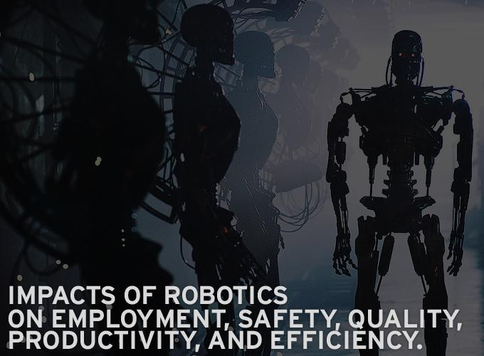 Impacts of Robotics on Employment, Safety, Quality, Productivity, and Efficiency