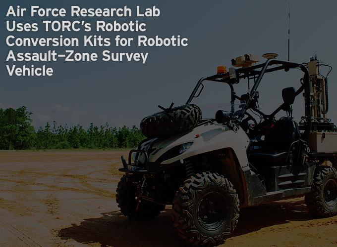 Air Force Research Lab Uses TORC's Robotic Conversion Kits for Robotic Assault-Zone Survey Vehicle
