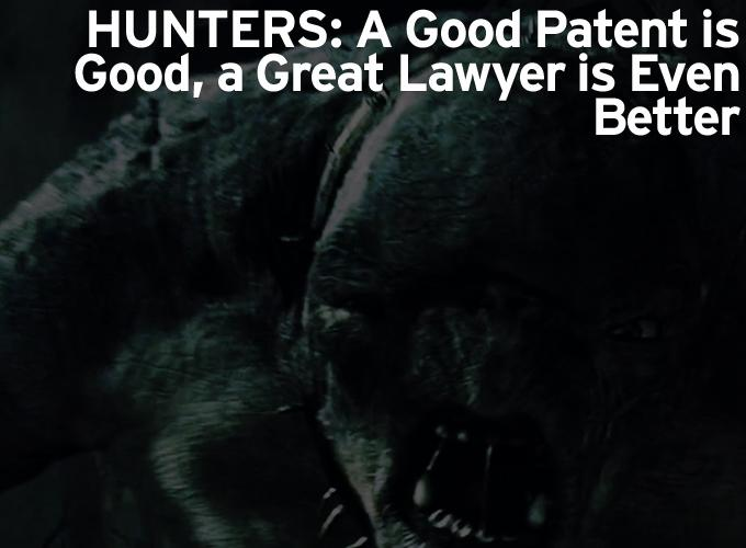 Hunters: A Good Patent is Good, a Great Lawyer is Even Better