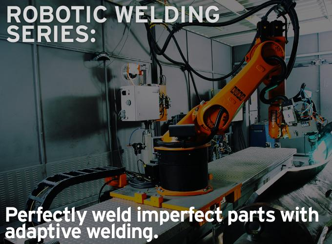 Robotic Welding Series: Perfectly weld imperfect parts with adaptive welding