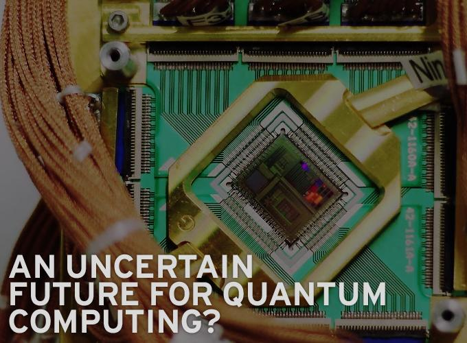 An Uncertain Future for Quantum Computing?