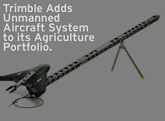 Trimble Adds Unmanned Aircraft System to its Agriculture Portfolio