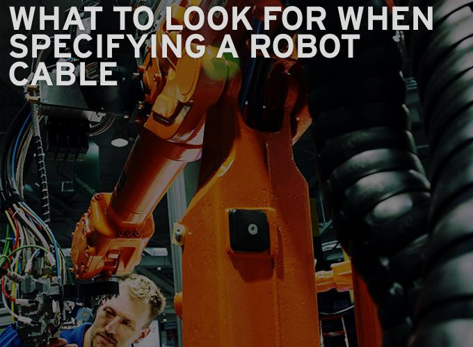 What to Look for When Specifying a Robot Cable