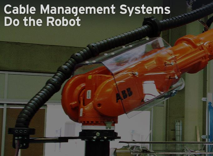 Cable Management Systems Do the Robot