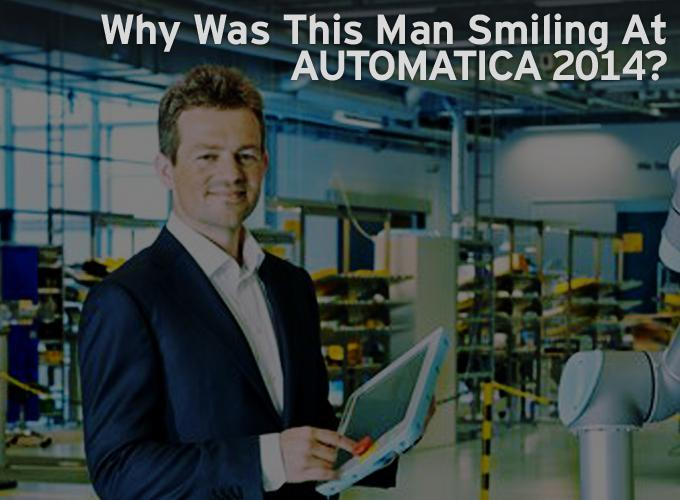 Why Was This Man Smiling At AUTOMATICA 2014?
