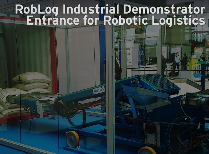 RobLog Industrial Demonstrator Entrance for Robotic Logistics