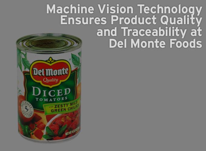 Machine Vision Technology Ensures Product Quality and Traceability at Del Monte Foods