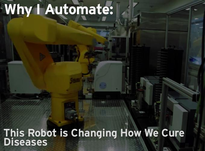 Why I Automate – This Robot is Changing How We Cure Diseases
