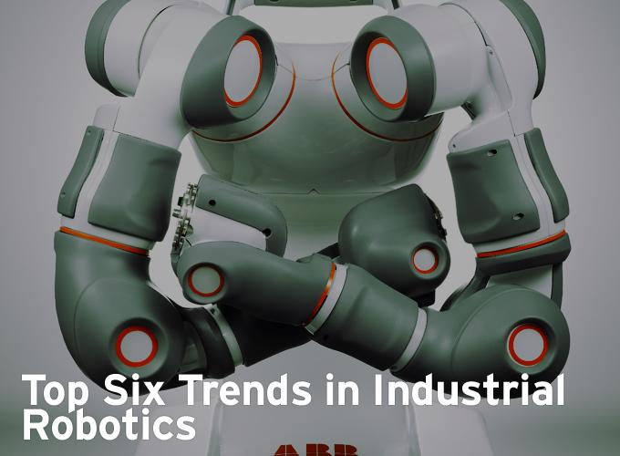 Top Six Trends in Industrial Robotics
