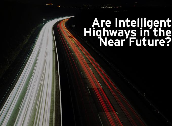 Are Intelligent Highways in the Near Future?