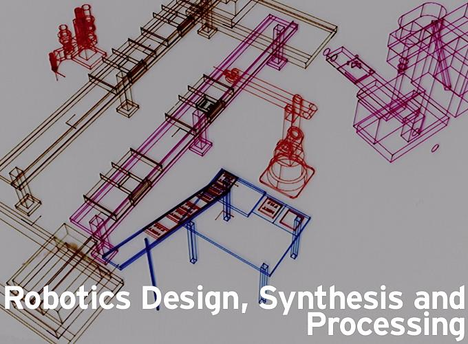 Robotics Design, Synthesis and Processing