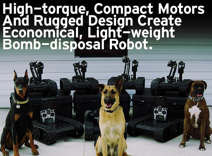 High-torque, Compact Motors And Rugged Design Create Economical, Light-weight Bomb-disposal Robot.