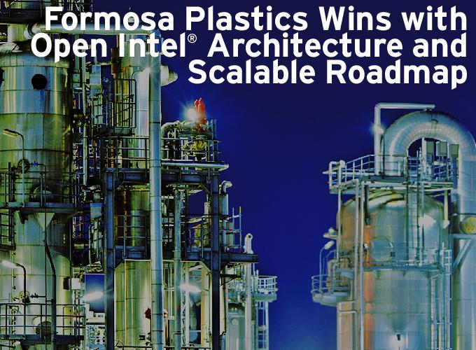 Formosa Plastics Wins with Open Intel ® Architecture and Scalable Roadmap