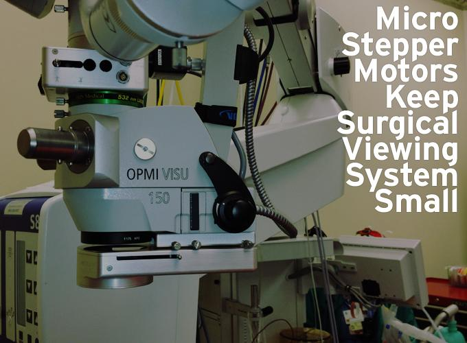 Micro Stepper Motors Keep Surgical Viewing System Small
