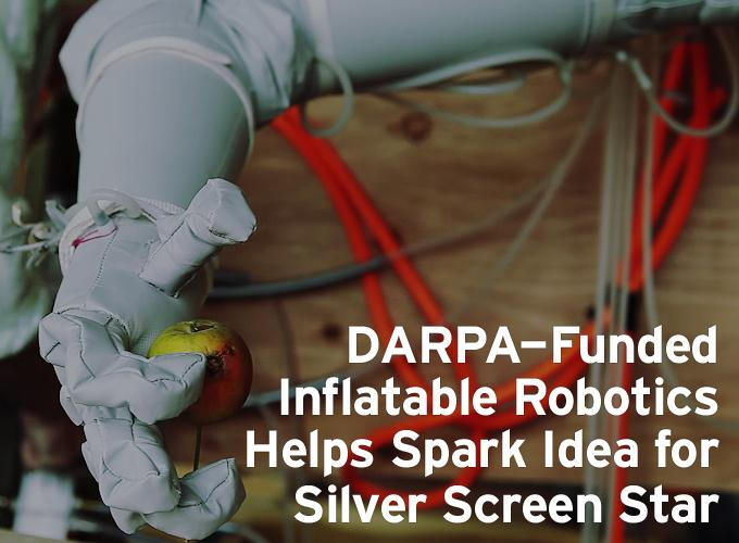 DARPA-Funded Inflatable Robotics Helps Spark Idea for Silver Screen Star