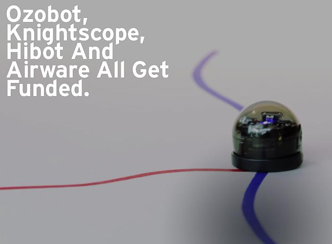 Ozobot, Knightscope, Hibot and Airware all get funded
