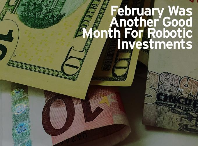 February Was Another Good Month For Robotic Investments