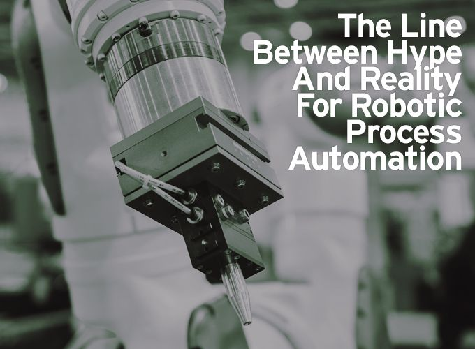 The Line Between Hype And Reality For Robotic Process Automation