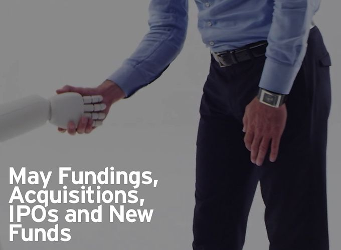 May Fundings, Acquisitions, IPOs and New Funds