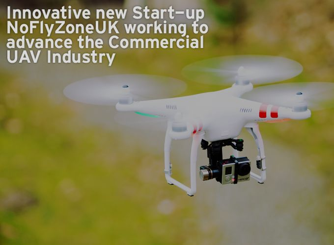 Innovative new Start-up NoFlyZoneUK working to advance the Commercial UAV Industry