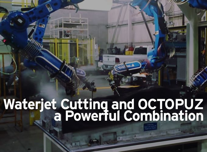 Waterjet Cutting and OCTOPUZ a Powerful Combination