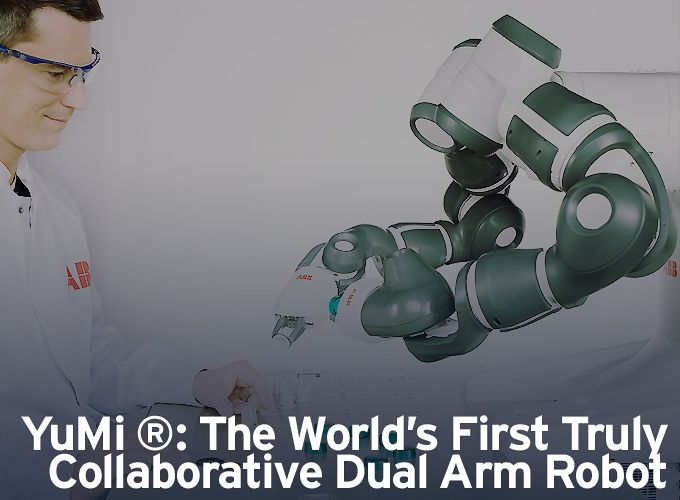 YuMi ®: The World's First Truly Collaborative Dual Arm Robot