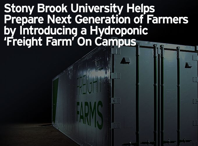 Stony Brook University Helps Prepare Next Generation of Farmers by Introducing a Hydroponic 'Freight Farm' On Campus