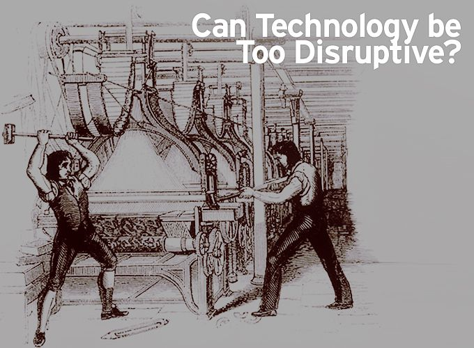 Can Technology be Too Disruptive?