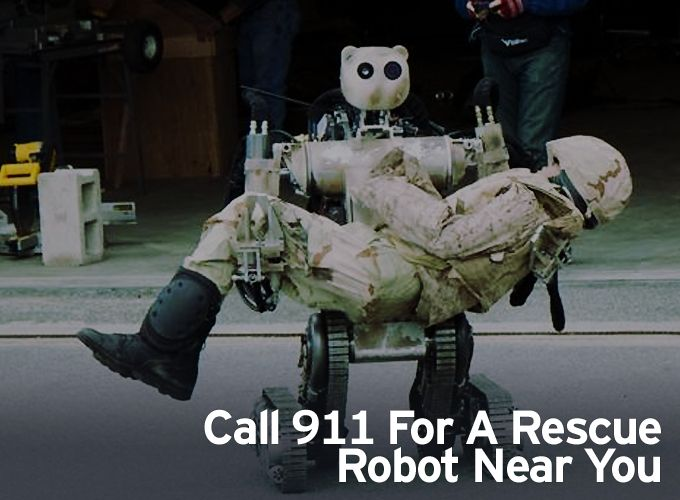 Call 911 For A Rescue Robot Near You