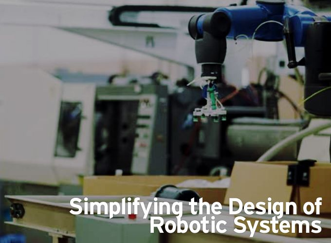 Simplifying the Design of Robotic Systems